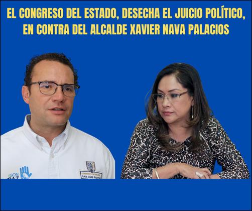 EL CONGRESO DEL ESTADO, DESECHA EL JUICIO POLÍTICO, EN CONTRA DEL ALCALDE XAVIER NAVA PALACIOS