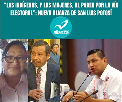 """""""LOS INDÍGENAS, Y LAS MUJERES, AL PODER POR LA VÍA ELECTORAL""""_ NUEVA ALIANZA DE SAN LUIS POTOSÍ"""