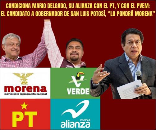 """CONDICIONA MARIO DELGADO, SU ALIANZA CON EL PT, Y CON EL PVEM: EL CANDIDATO A GOBERNADOR DE SAN LUIS POTOSÍ, """"LO PONDRÁ MORENA"""""""