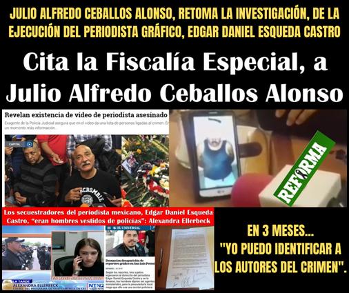 JULIO ALFREDO CEBALLOS ALONSO, RETOMA LA INVESTIGACIÓN DE LA EJECUCIÓN DEL PERIODISTA GRÁFICO, EDGAR DANIEL ESQUEDA CASTRO: EN 3 MESES, YO PUEDO IDENTIFICAR A LOS AUTORES DEL CRIMEN