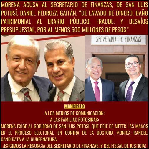 """MORENA ACUSA AL SECRETARIO DE FINANZAS, DE SAN LUIS POTOSÍ, DANIEL PEDROZA GAITÁN, """"DE LAVADO DE DINERO, DAÑO PATRIMONIAL AL ERARIO PÚBLICO, FRAUDE, Y DESVÍOS PRESUPUESTAL, POR AL MENOS 500 MILLONES DE PESOS"""""""