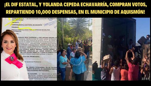 ¡EL DIF ESTATAL, Y YOLANDA CEPEDA ECHAVARRÍA, COMPRAN VOTOS, REPARTIENDO 10,000 DESPENSAS, EN EL MUNICIPIO DE AQUISMÓN!