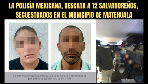 LA POLICÍA MEXICANA, RESCATA A 12 SALVADOREÑOS, SECUESTRADOS EN EL MUNICIPIO DE MATEHUALA