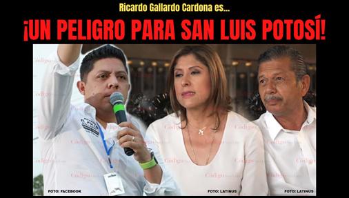 Ricardo Gallardo Cardona es: ¡Un PELIGRO para San Luis Potosí!