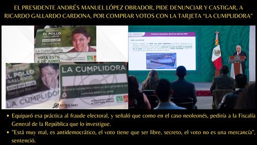 """EL PRESIDENTE ANDRÉS MANUEL LÓPEZ OBRADOR, PIDE DENUNCIAR Y CASTIGAR, A RICARDO GALLARDO CARDONA, POR COMPRAR VOTOS CON LA TARJETA """"LA CUMPLIDORA"""""""
