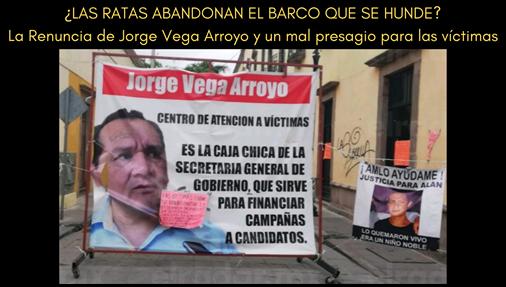 ¿LAS RATAS ABANDONAN EL BARCO QUE SE HUNDE? La Renuncia de Jorge Vega Arroyo y un mal presagio para las víctimas