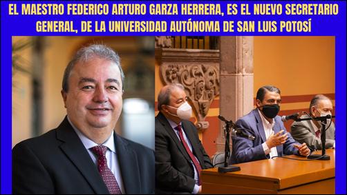 EL MAESTRO FEDERICO ARTURO GARZA HERRERA, ES EL NUEVO SECRETARIO GENERAL, DE LA UNIVERSIDAD AUTÓNOMA DE SAN LUIS POTOSÍ